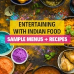 An image with lots of Indian food and with a caption that reads Entertaining with Indian food with sample menus and recipes