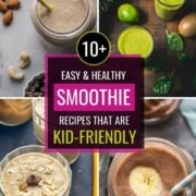 A collage of images with caption 10+ easy and healthy smoothie recipes that are kid-friendly