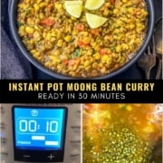 A picture of Moong Bean Curry with limes in a black bowl at the top the words Instant Pot Moong Bean Curry Ready in 30 minutes in the middle a picture of the instant pot with 10 minutes in the bottom left and a picture of moong bean curry in the instant pot in the bottom right.
