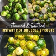 Two pictures on top, in the left Brussel sprouts in strainer, on the right Brussel sprouts in a skillet the words Steamed and sautéed Instant pot Brussel sprouts in the middle and a picture of steamed and sautéed Brussel sprouts in a black bowl on the bottom.
