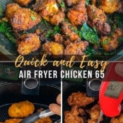 Chicken 65 in a skillet at the top with the words Quick and Easy Air Fryer Chicken 65 in the middle and chicken in the air fryer in the bottom left with fully cooked chicken 65 in the air fryer with a thermometer in the right.